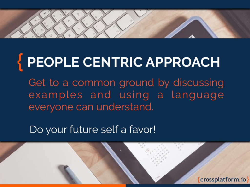 crossplatform.io PEOPLE CENTRIC APPROACH Get to...