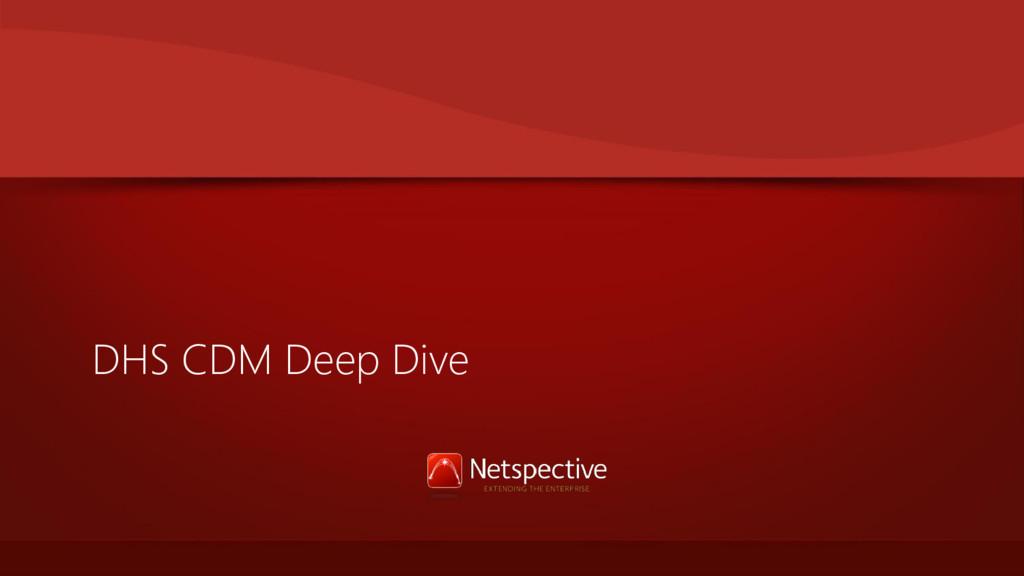 DHS CDM Deep Dive