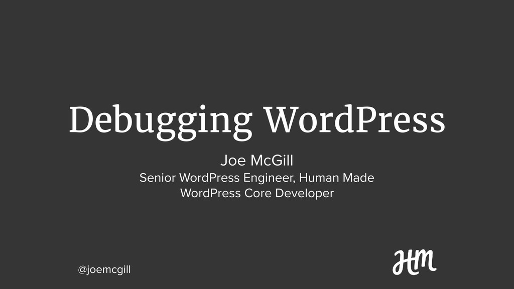 Debugging WordPress @joemcgill Joe McGill Senio...