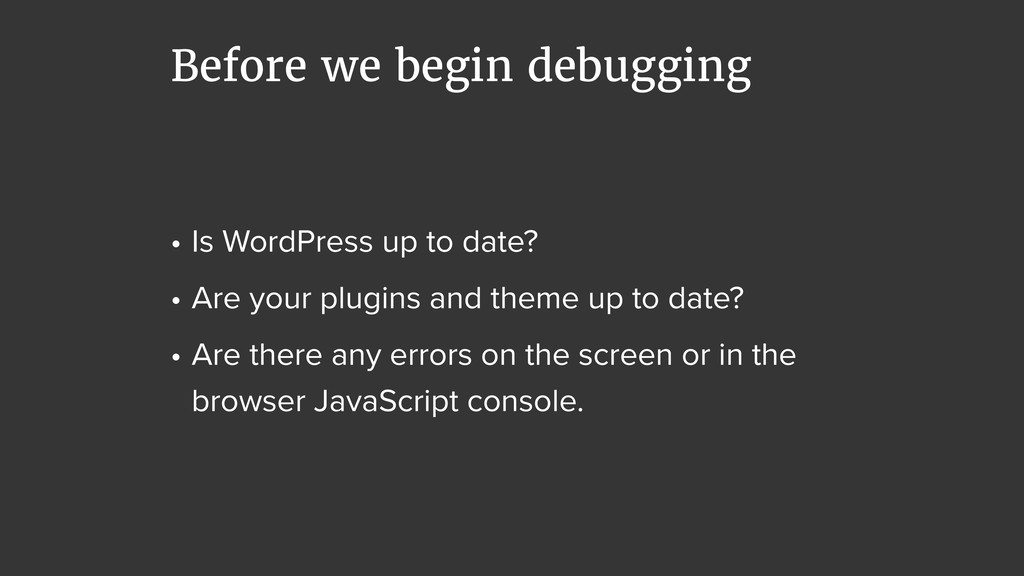 Before we begin debugging • Is WordPress up to ...