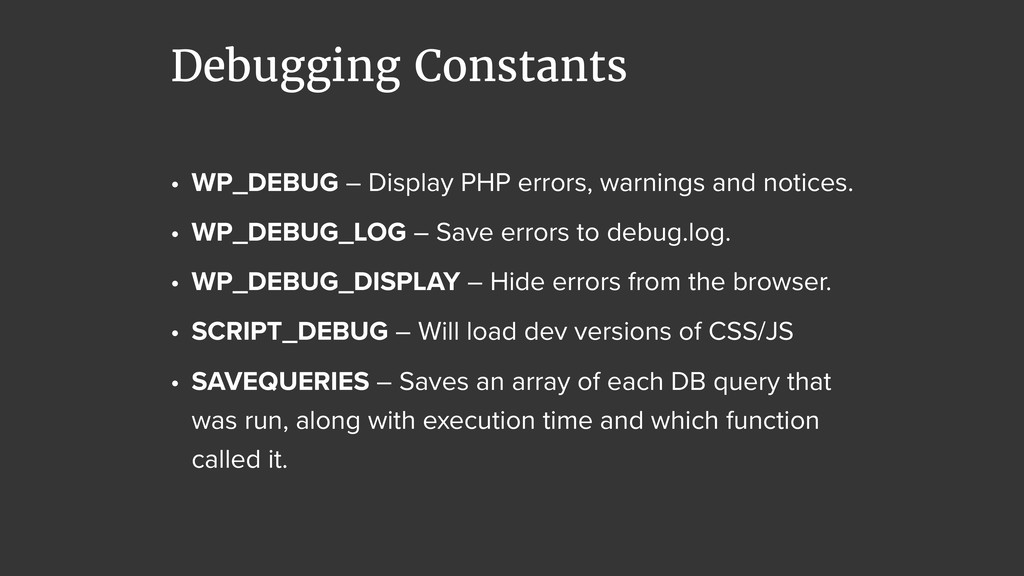 Debugging Constants • WP_DEBUG – Display PHP er...