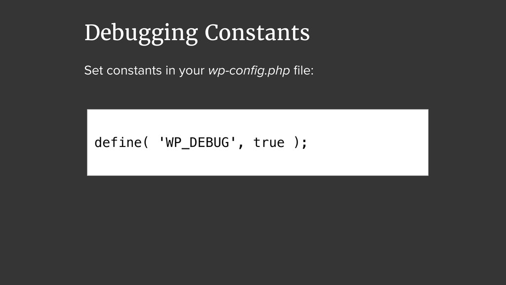 Debugging Constants Set constants in your wp-co...