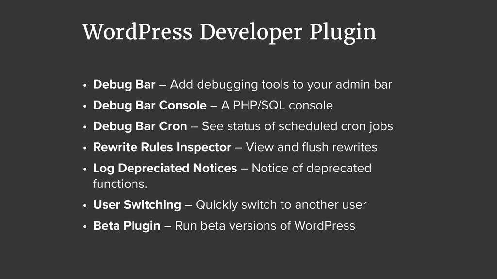 • Debug Bar – Add debugging tools to your admin...