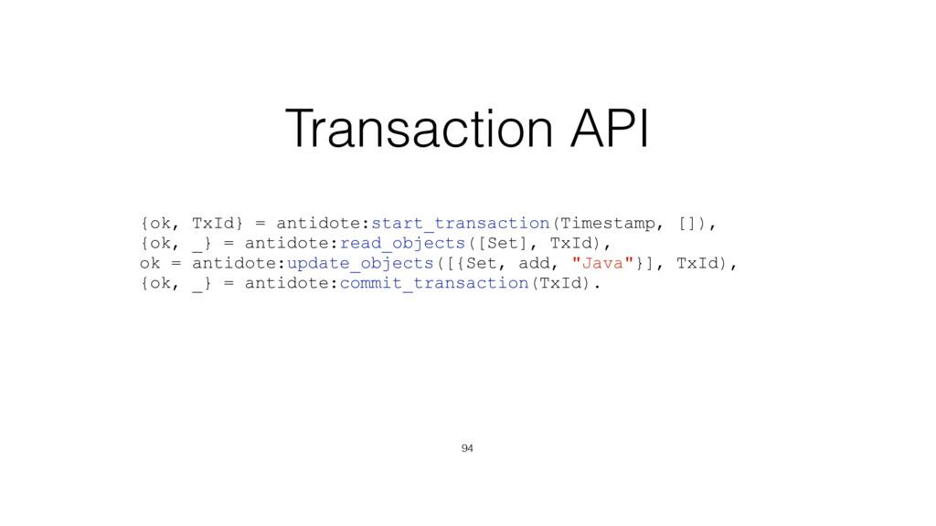 Transaction API 94 {ok, TxId} = antidote:start_...