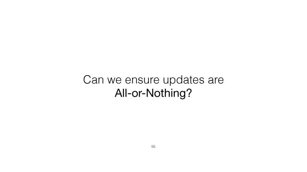 Can we ensure updates are All-or-Nothing? 55