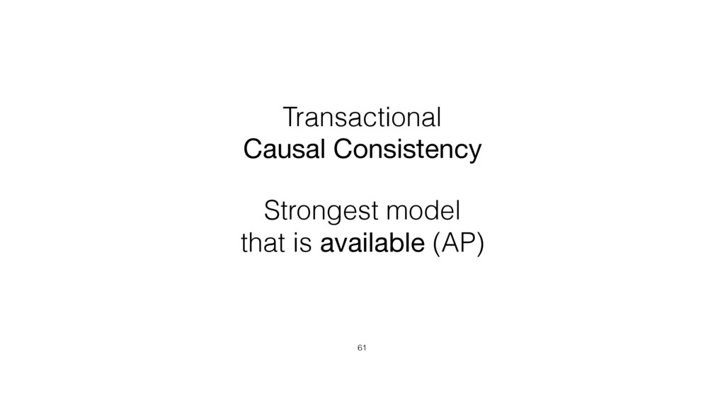 Transactional Causal Consistency 61 Strongest m...