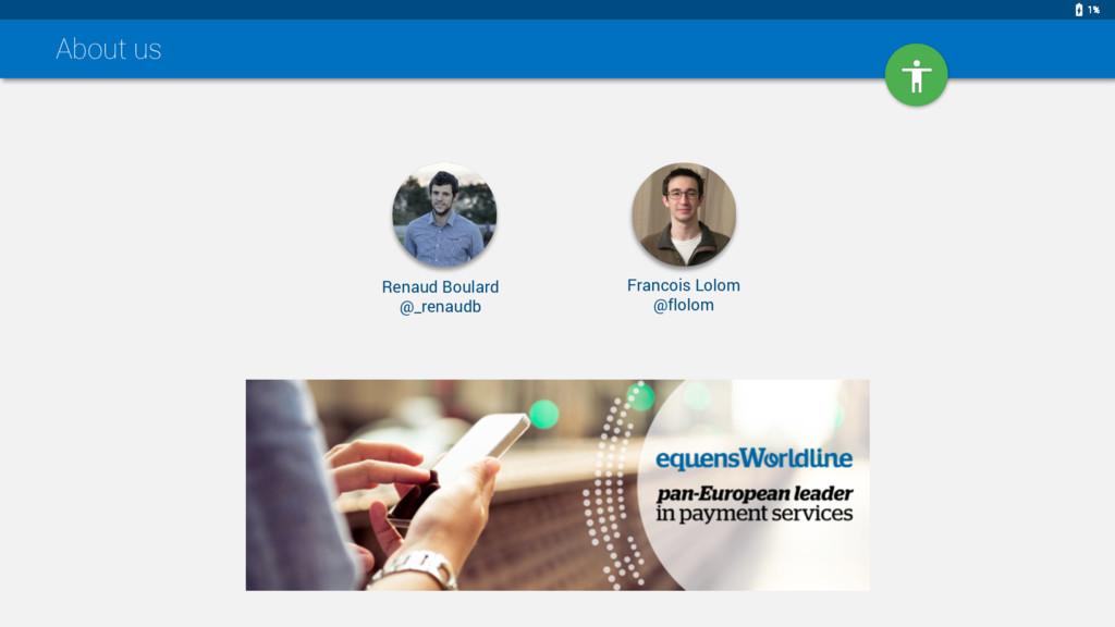 About us Renaud Boulard @_renaudb Francois Lolo...