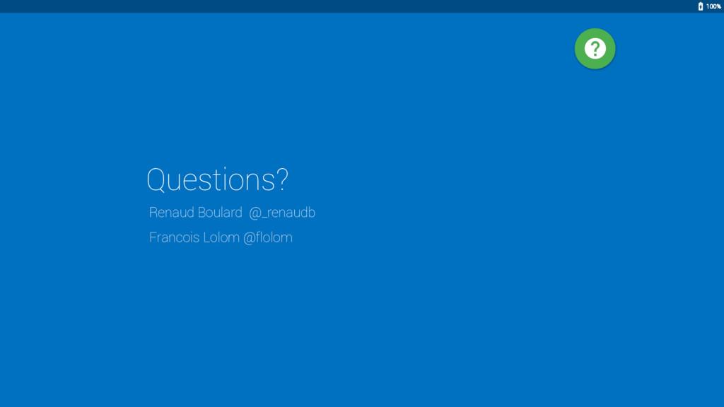 Questions? Renaud Boulard @_renaudb Francois Lo...