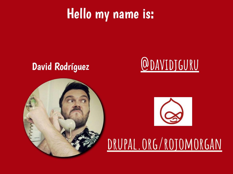 David Rodríguez @davidjguru Hello my name is: d...