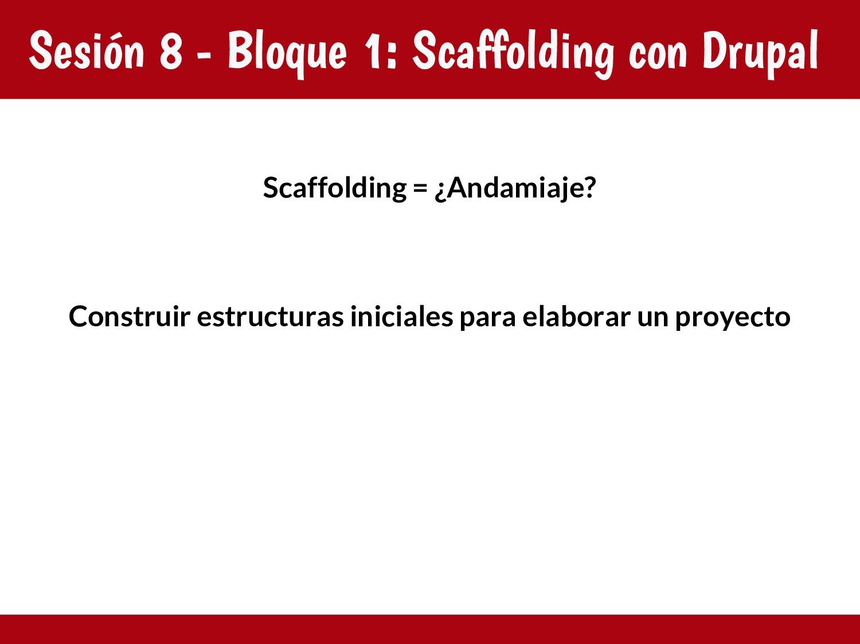 Sesión 8 - Bloque 1: Scaffolding con Drupal Sca...