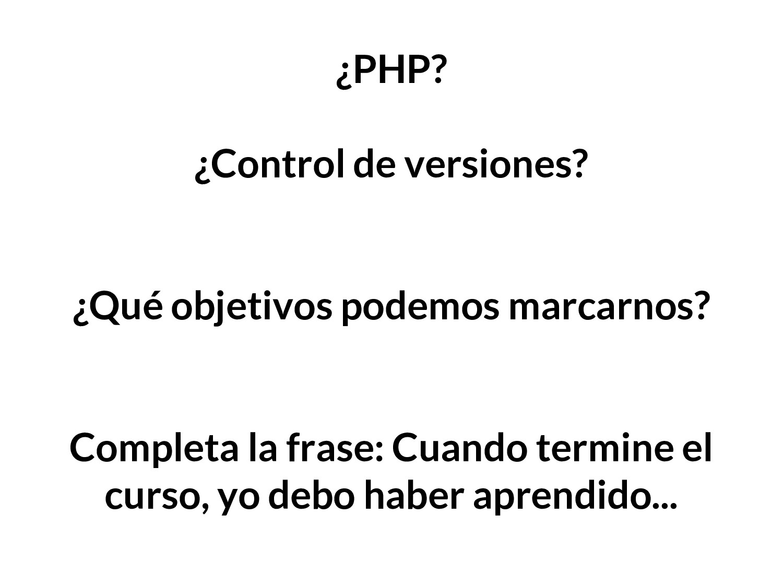 ¿PHP? ¿Control de versiones? ¿Qué objetivos pod...