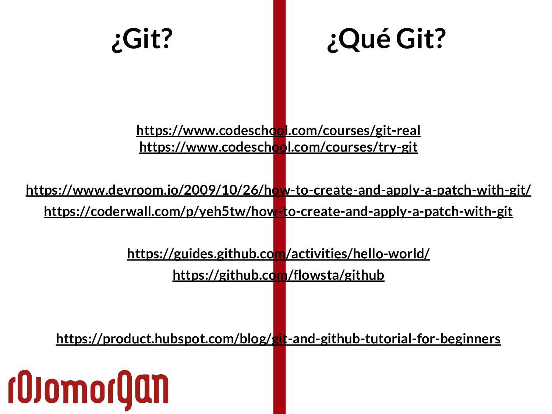 ¿Git? ¿Qué Git? https://www.codeschool.com/cour...