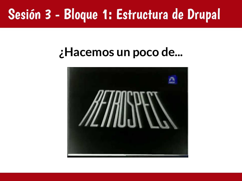 Sesión 3 - Bloque 1: Estructura de Drupal ¿Hace...