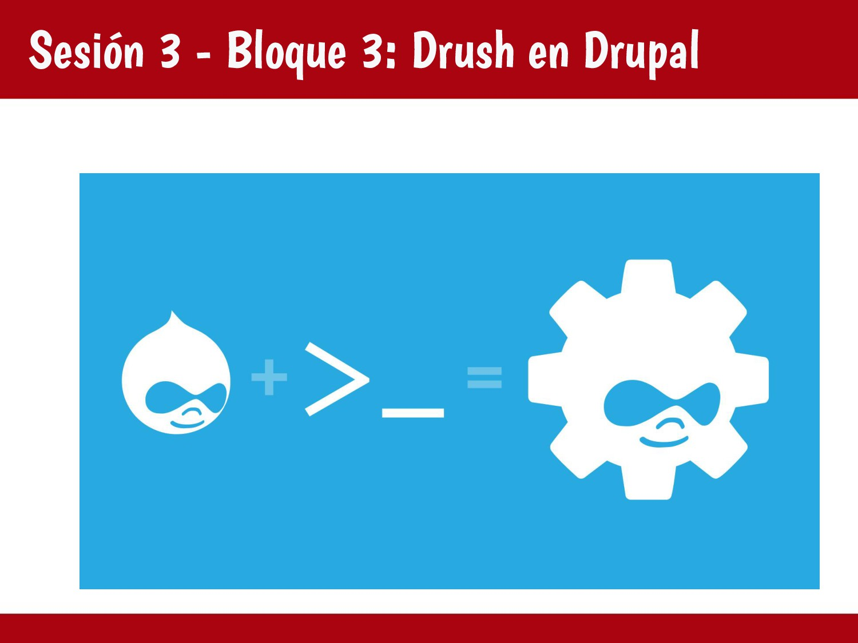 Sesión 3 - Bloque 3: Drush en Drupal