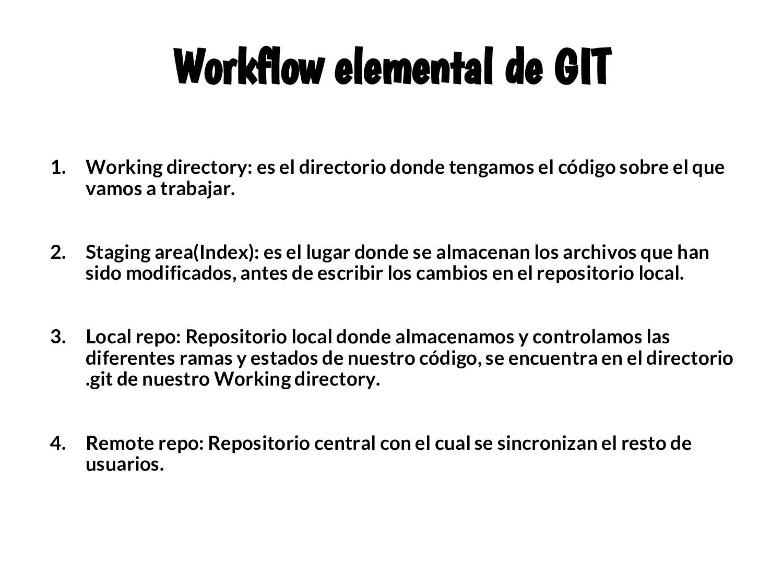 Workflow elemental de GIT 1. Working directory:...