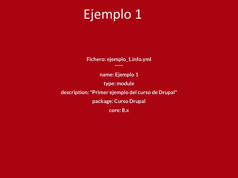 Fichero: ejemplo_1.info.yml ---- name: Ejemplo ...