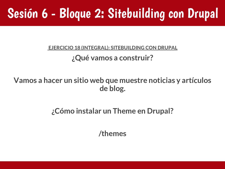 Sesión 6 - Bloque 2: Sitebuilding con Drupal EJ...