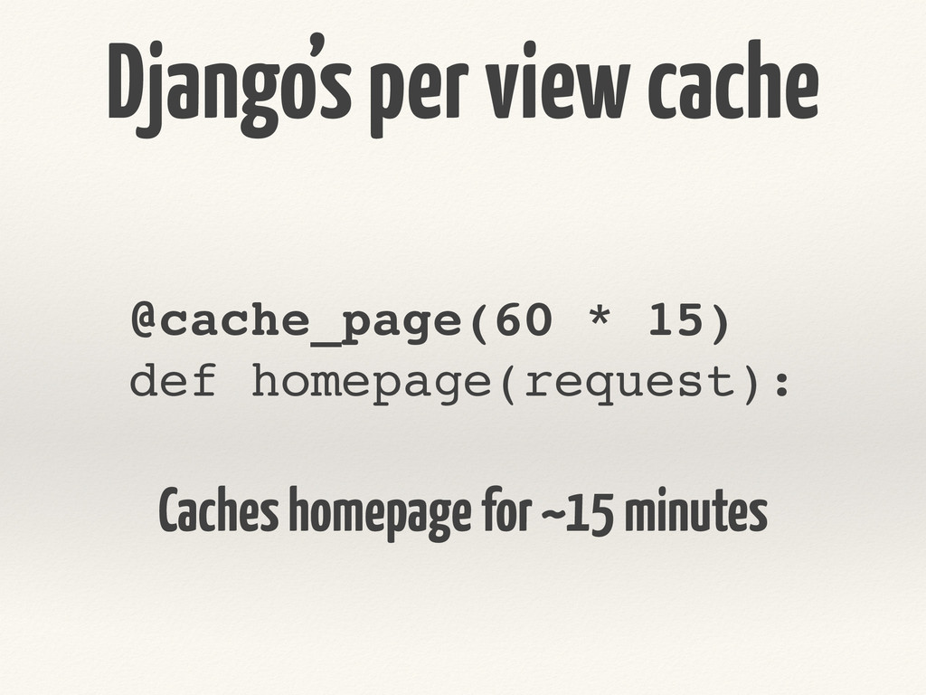 Django's per view cache @cache_page(60 * 15)! d...