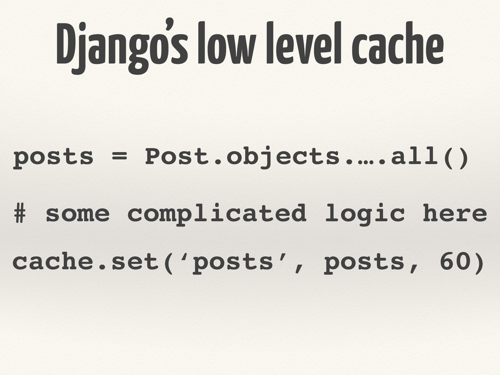 Django's low level cache posts = Post.objects.…...
