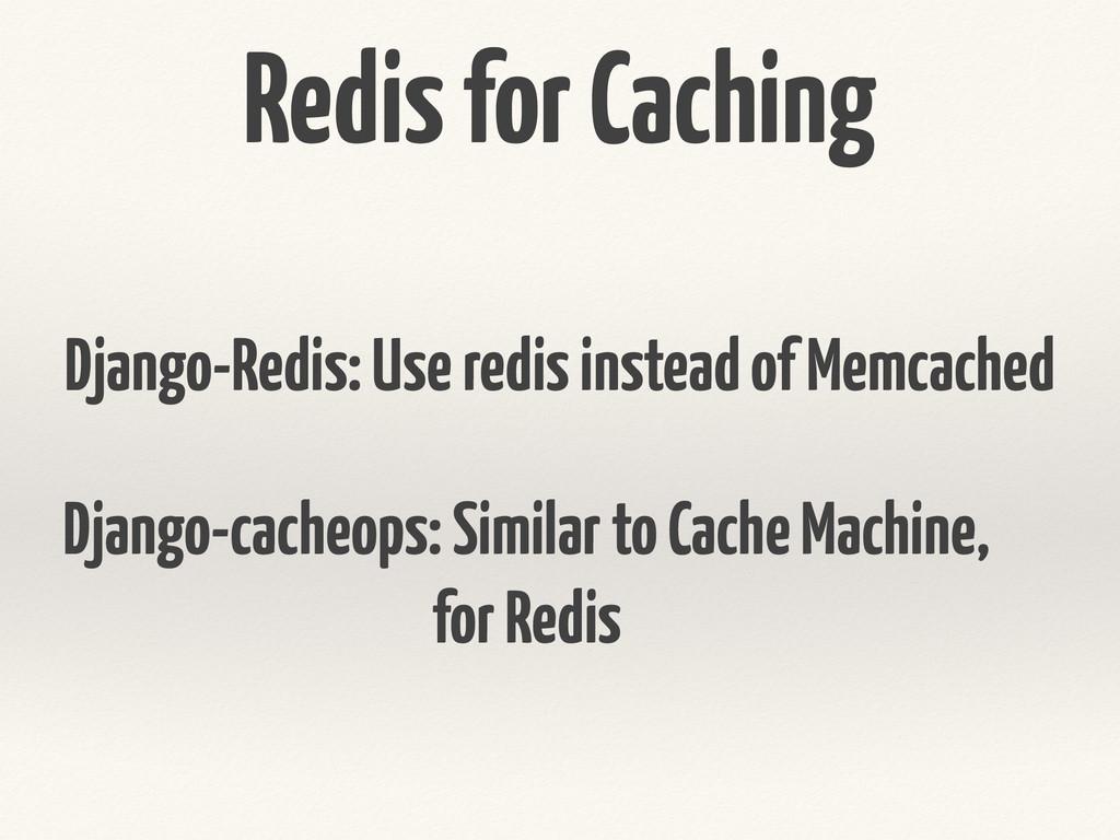 Redis for Caching Django-Redis: Use redis inste...
