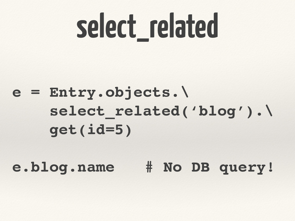 select_related e = Entry.objects.\! select_rela...