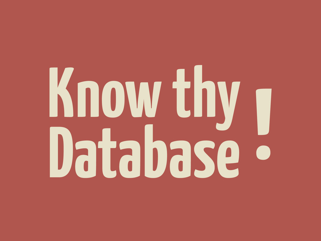 Database Know thy !