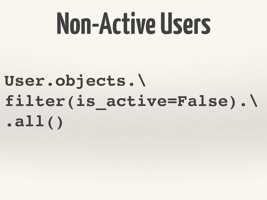 Non-Active Users User.objects.\! filter(is_acti...