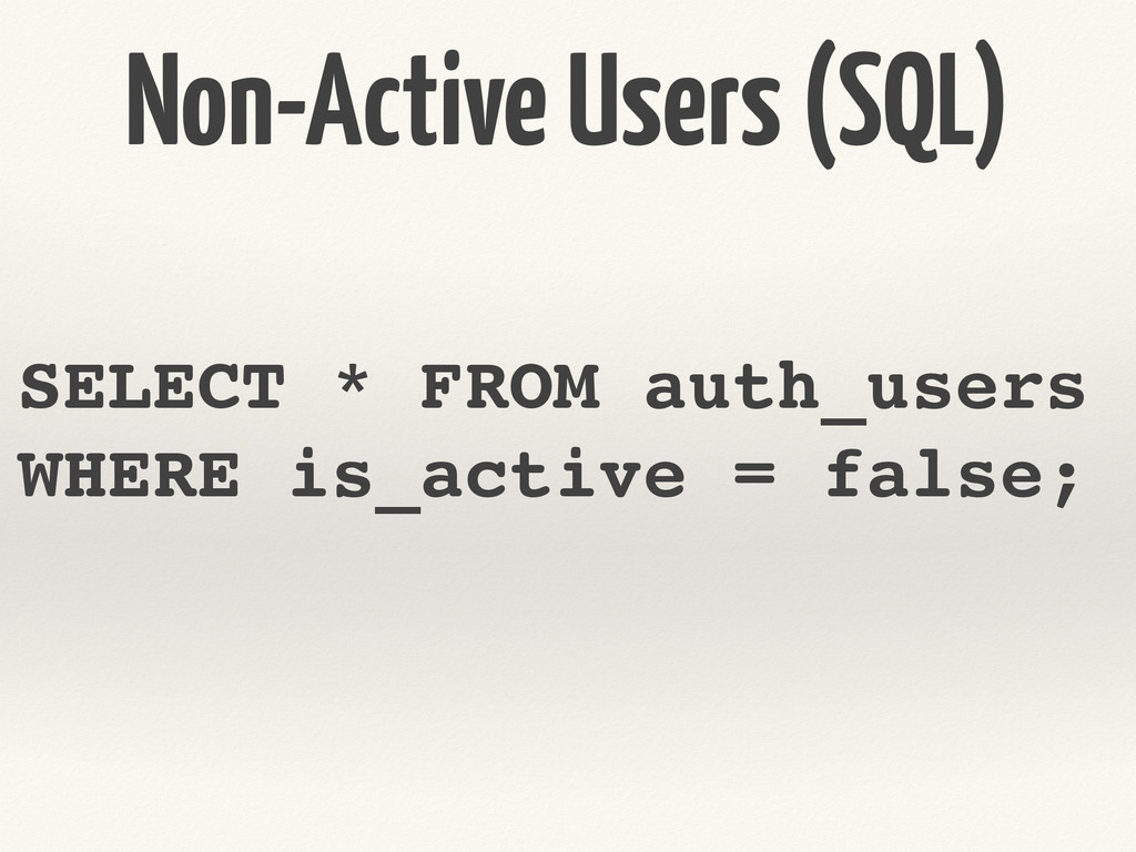 Non-Active Users (SQL) SELECT * FROM auth_users...