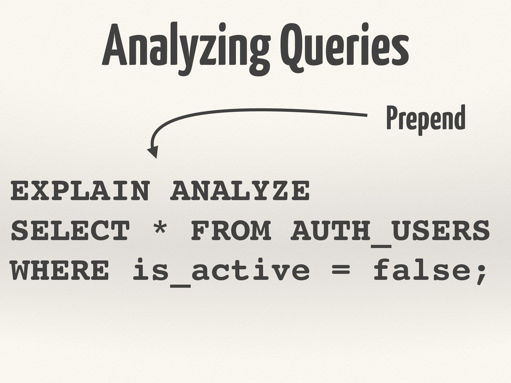 Analyzing Queries EXPLAIN ANALYZE! SELECT * FRO...