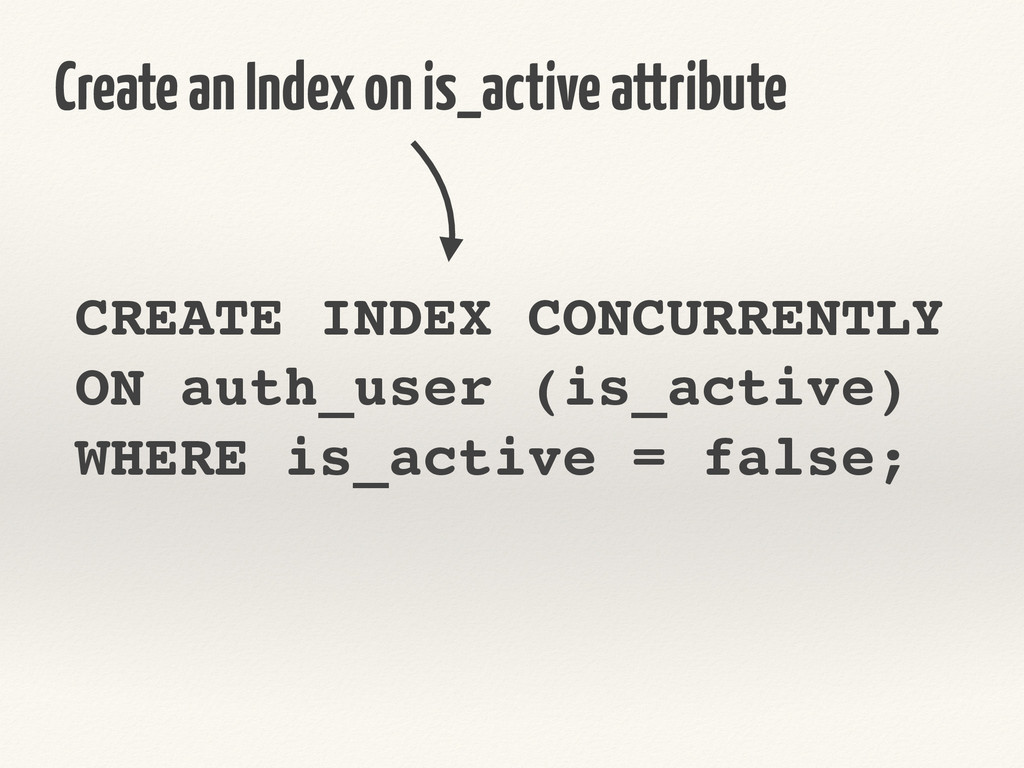 CREATE INDEX CONCURRENTLY! ON auth_user (is_act...