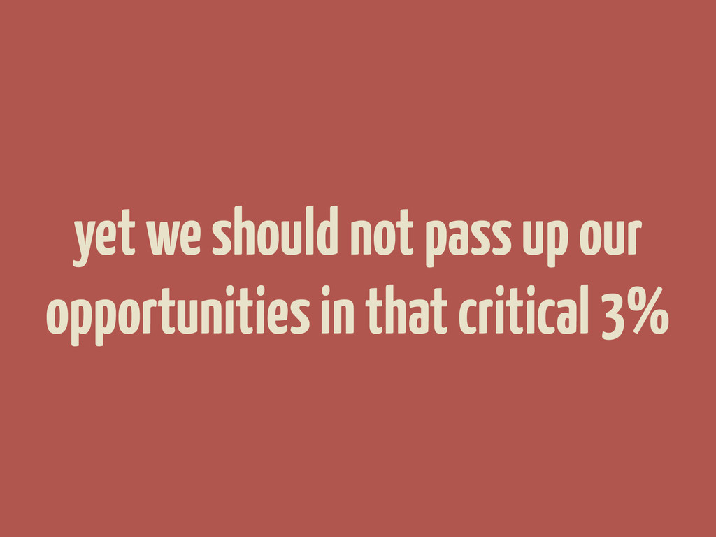 yet we should not pass up our opportunities in ...