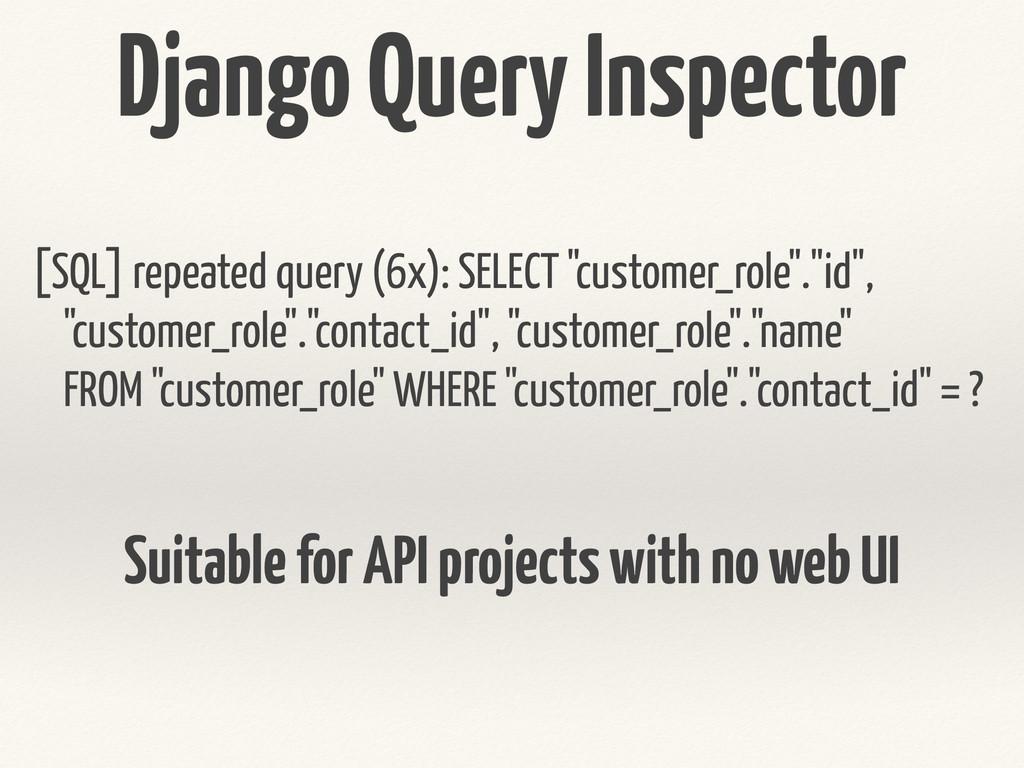 Django Query Inspector [SQL] repeated query (6x...