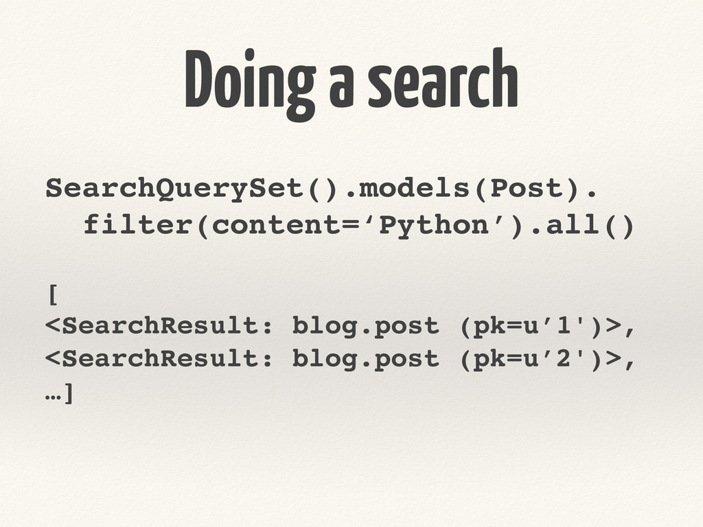 Doing a search SearchQuerySet().models(Post).! ...