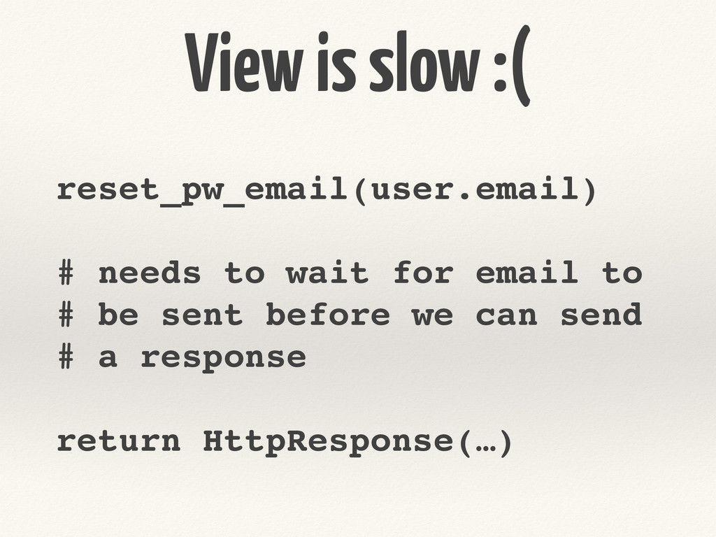 View is slow :( reset_pw_email(user.email)! ! #...