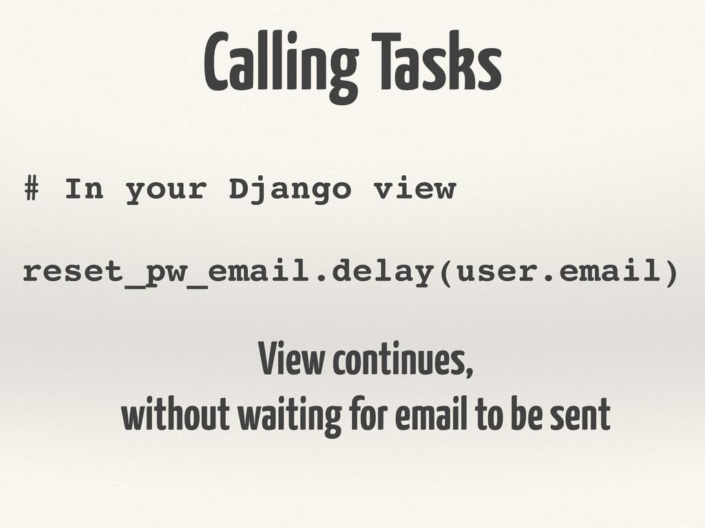 Calling Tasks # In your Django view! ! reset_pw...