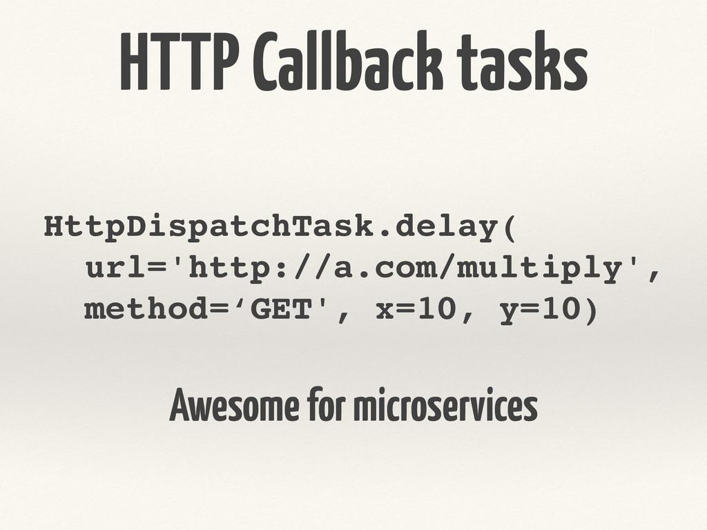 HTTP Callback tasks HttpDispatchTask.delay(! ur...