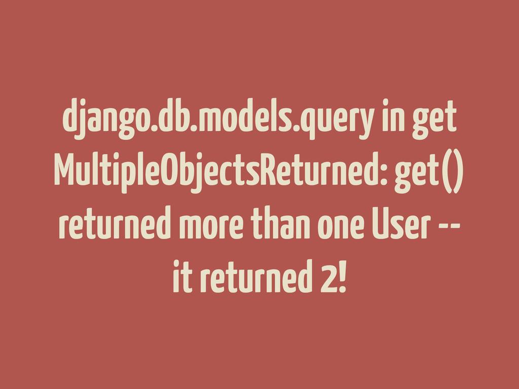 django.db.models.query in get MultipleObjectsRe...