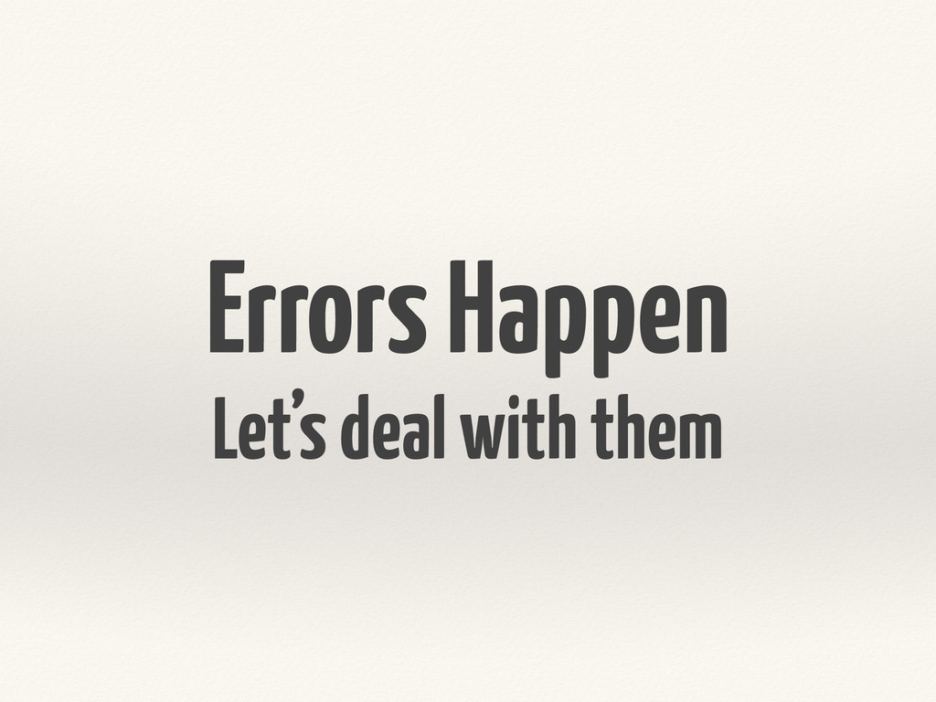 Errors Happen Let's deal with them