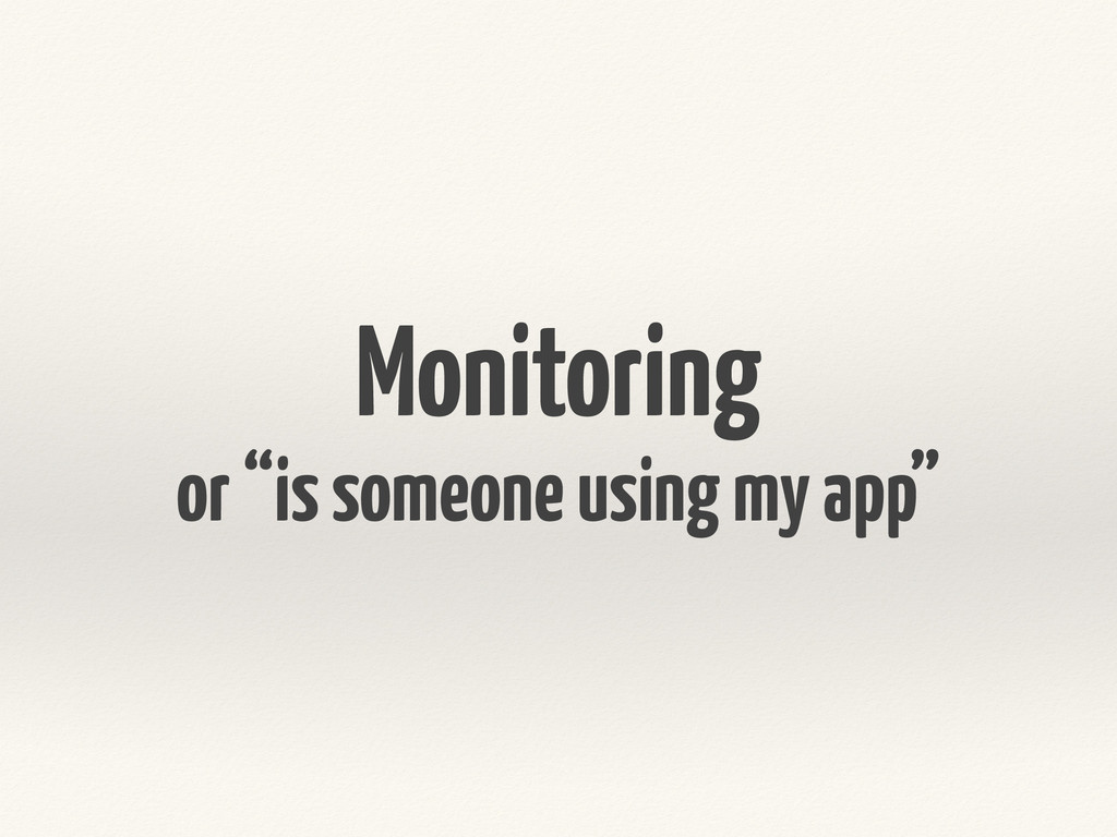 """Monitoring or """"is someone using my app"""""""