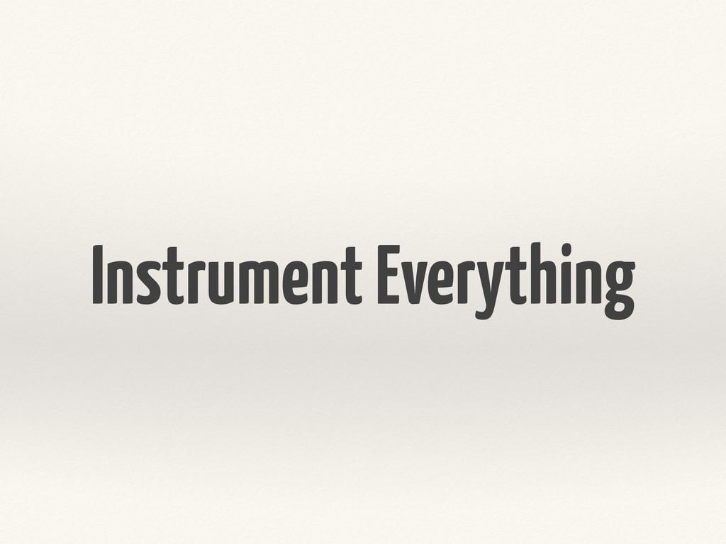 Instrument Everything