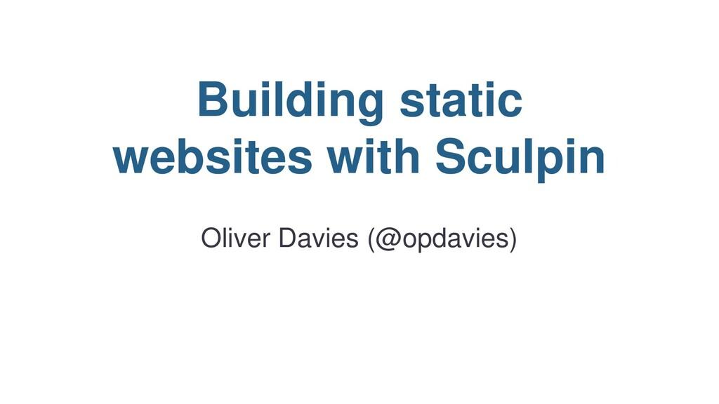 Building static websites with Sculpin Oliver Da...