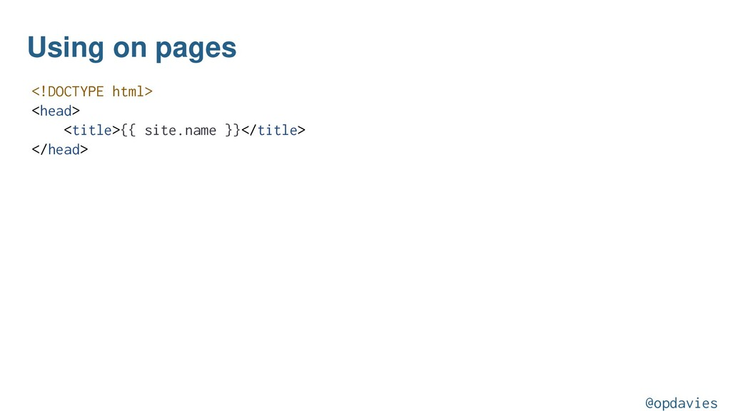 Using on pages <!DOCTYPE html> <head> <title>{{...