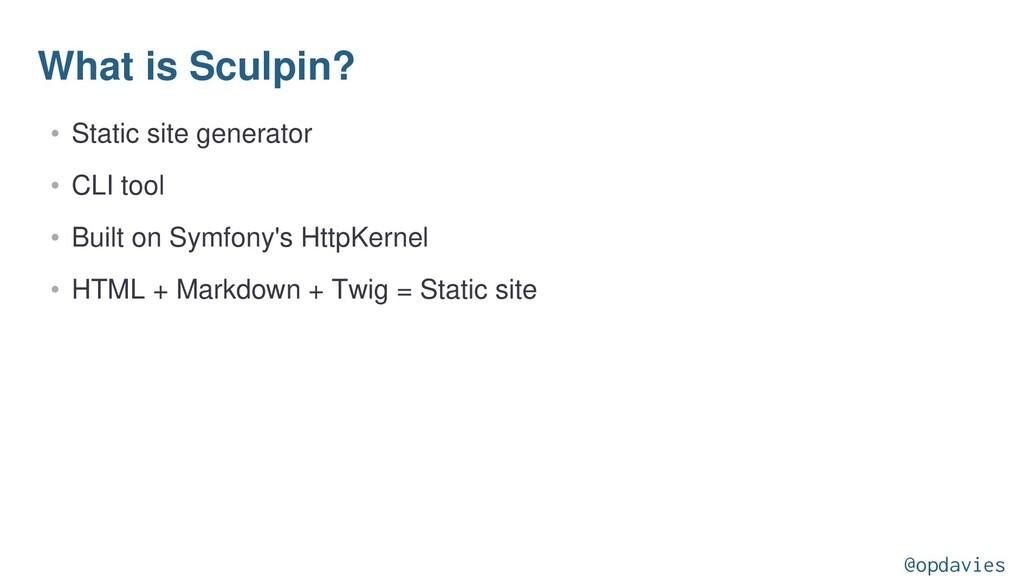 What is Sculpin? • Static site generator • CLI ...