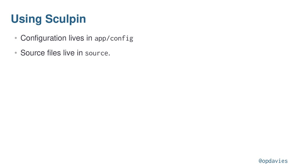 Using Sculpin • Configuration lives in app/conf...