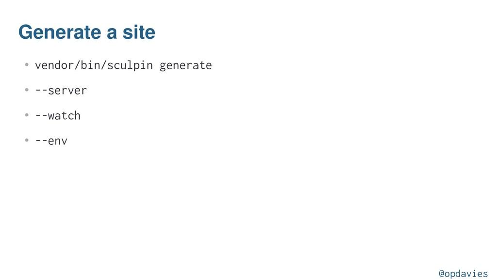 Generate a site • vendor/bin/sculpin generate •...