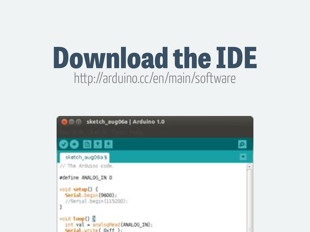 Download the IDE http://arduino.cc/en/main/soft...