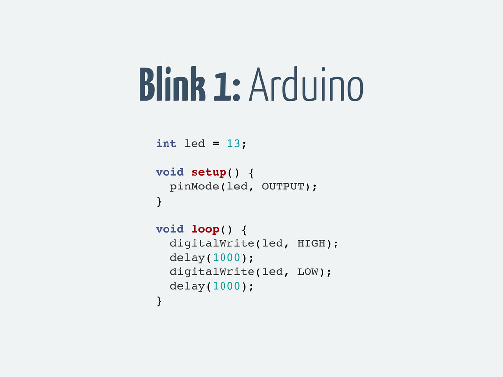 Blink 1: Arduino int led = 13; void setup() { p...