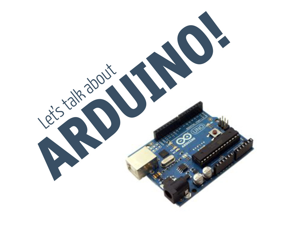 ARDUINO! Let's talk about