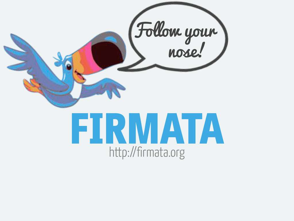 FIRMATA http://firmata.org Follow your nose!