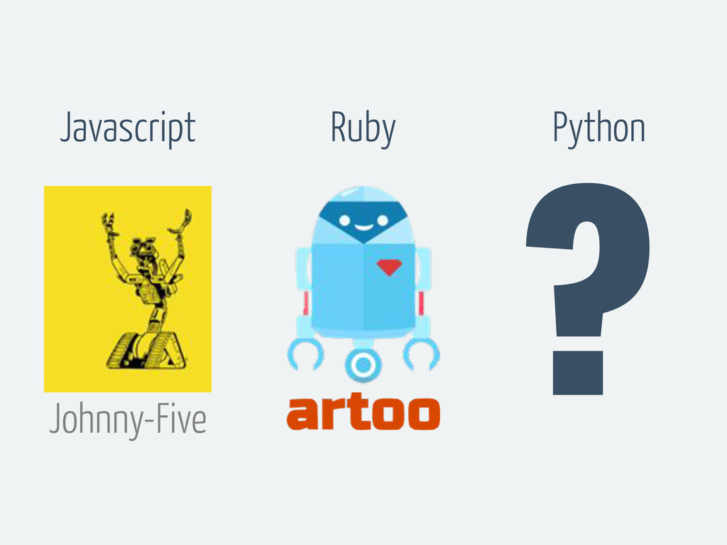 Johnny-Five ? Javascript Ruby Python